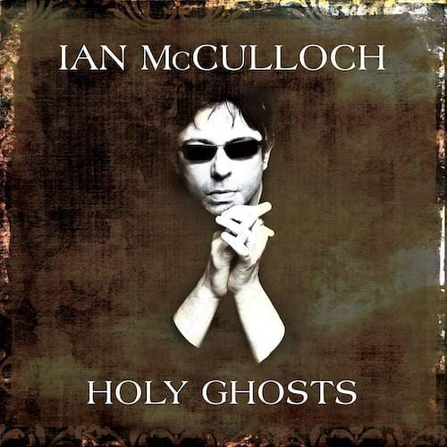 Ian McCulloch Holy Ghosts
